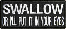 Swallow Or I'll Put It In Your Eyes Embroidered FUN MC Club Biker Patch PAT-2411