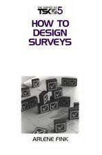 How to Design Surveys (Survey Kit, Vol 5) Fink, Arlene G. Paperback Used - Very