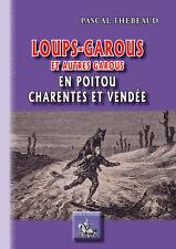 Loups-garous et autres garous en Poitou, Charentes et Vendée • Pascal Thebeaud