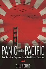 Panic in the Pacific : How America Prepared for the West Coast Invasion by...