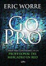 Go Pro : 7 Pasos para Convertirse en un Profesional Del Mercadeo en Red by Eric