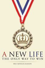 A New Life : The Only Way to Win by Eric Ronald Jackson (2016, Paperback)
