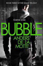 Bubble (The Game Trilogy, Book 3), de la Motte, Anders, New Book