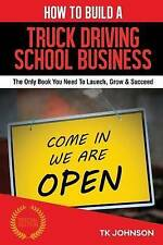 How To Build A Truck Driving School Business (Special Edition): The Only Book Yo