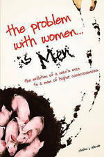 The Problem with Women... is Men: The Evolution of a Man's Man to a-ExLibrary