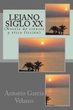 Lejano Siglo XX : (Novela de Ciencia y ética Ficción) by Antonio García...