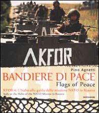 Bandiere di pace. Flags of peace. KFOR 4. Missione NATO in Kosovo. Pino Agnetti