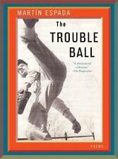 The Trouble Ball: Poems by Espada, Martín