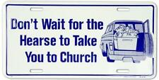 """Don't Wait For The Hearse To Take to Church 6""""x12"""" Aluminum License Plate Tag"""