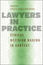 Lawyers in Practice: Ethical Decision Making in Context Leslie Levin Lynn Mather