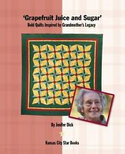 Grapefruit Juice and Sugar : Bold Quilts Inspired by Grandmother's...  (ExLib)