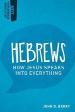 Hebrews: How Jesus Speaks Into Everything (Not Your Average Bible Study), John D