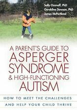 A Parents Guide to Asperger Syndrome and High-Functioning Autism: How to Meet t