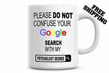 Do Not Confuse Your Google Search With My Psychology Degree Coffee mug