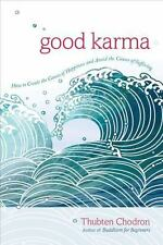 Good Karma : How to Create the Causes of Happiness and Avoid the Causes of...