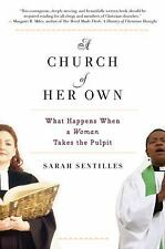 A Church of Her Own : What Happens When a Woman Takes the Pulpit by Sarah...