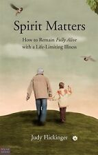 Spirit Matters : How to Remain Fully Alive with A Life-Limiting Illness by Judy…