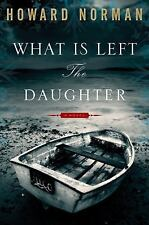 What Is Left the Daughter Howard Norman WWII Novel Book Canada Nova Scotia