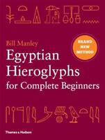 Egyptian Hieroglyphs for Complete Beginners: The Revolutionary New Approach to R