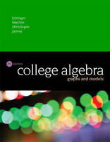 College Algebra: Graphs and Models by Marvin L. Bittinger, Judith A. Beecher,...
