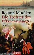 *~ Die TÖCHTER des PFLANZENJÄGERS - Roland MUELLER  tb (2005)