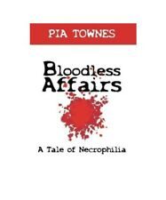 Pia Townes Bloodless Affairs: A Tale of Necrophilia