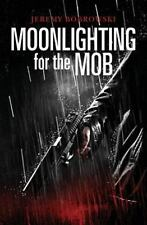 Moonlighting for the Mob by Jeremy Bobrowski (2014, Paperback)