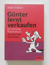 Stefan Frädrich Günter lernt verkaufen Ein tierisches Businessbuch Timo Wuerz