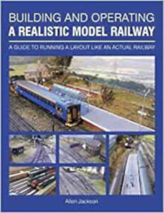 Building and Operating a Realistic Model Railway: A Guide to Running a Layout Li