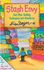 Stash Envy : And Other Quilting Confessions and Adventures by Lisa Boyer...