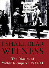 The Klemperer Diaries: v. 1: I Shall Bear Witness, 1933-41 by Victor Klemperer (Hardback, 1998)