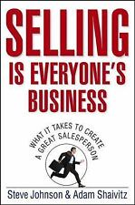 SELLING IS EVERYONE'S BUSINESS : WHAT IT TAKES TO CREAT A GREAT SALESPERSON - HB