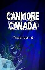 Canmore Canada Travel Journal : Lined Writing Notebook Journal for Canmore...
