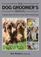 The Dog Groomer's Manual A Definitive Guide to the Science, Pra... 9781847975904