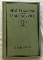 Meal Planning and Table Service In The American Home 1st ed 1923 N. Beth Bailey