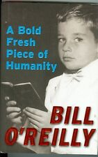 A Bold Fresh Piece Of Humanity Hard Cover BOOK Bill O'Reilly signed autograph