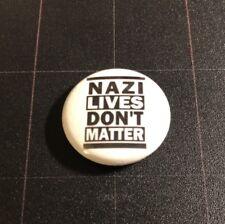 "Nazi Lives Don't Matter 1"" Button N004B Antifa Anti Trump Anti Fascist BLM"