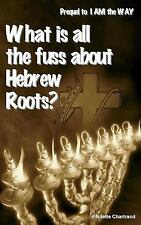 What Is All the Fuss about Hebrew Roots? : Prequel to I AM the WAY by...
