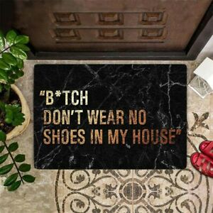 Bitch Don't Wear No Shoes In My House Welcome Mat Funny Porch Doormat 3 Sizes