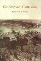 Forgotten Cattle King (Centennial Series of the Association of Series, 19): B...