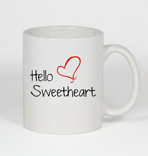 Hello Sweetheart #176 - Funny 11oz White Ceramic Coffee Mug Cup Love of my Life
