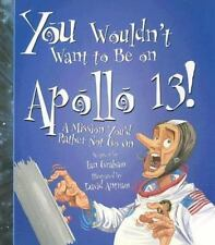 You Wouldn't Want to Be on Apollo 13!: A Mission You'd Rather Not Go On You Wou