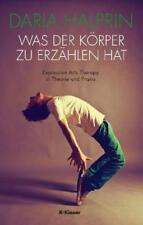 Was der Körper zu erzählen hat von Daria Halprin (2013, Taschenbuch)