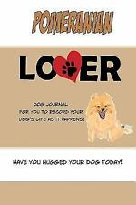 Dog Journals: Pomeranian Lover Dog Journal : Create a Diary on Life with Your.