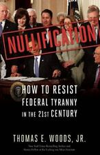 Nullification : How to Resist Federal Tyranny in the 21st Century by Thomas E.,