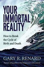 Your Immortal Reality: How to Break the Cycle of Birth and Death, Gary Renard, G