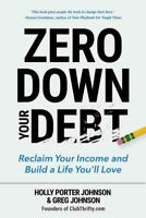 Zero Down Your Debt : Reclaim Your Income and Build a Life You'll Love, Paper...