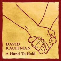 A Hand To Hold [Digipak] by David Kauffman (CD, Good For The Soul)