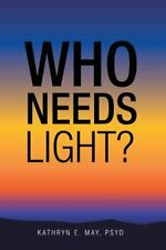 Who Needs Light? by May, Kathryn E. Book The Fast Free Shipping