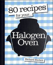 80 Recipes for your... Halogen Oven by Richard Ehrlich
